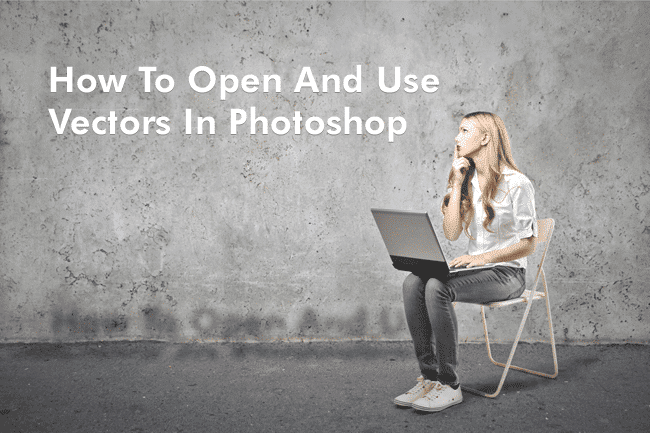 How To Open And Use Vectors In Photoshop