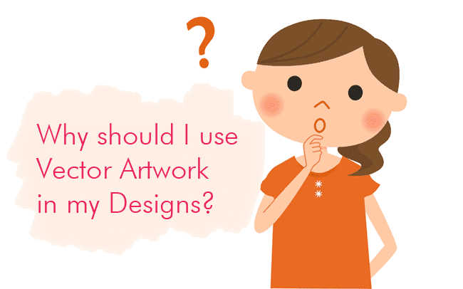 Why Should I Use Vector Artwork In My Designs