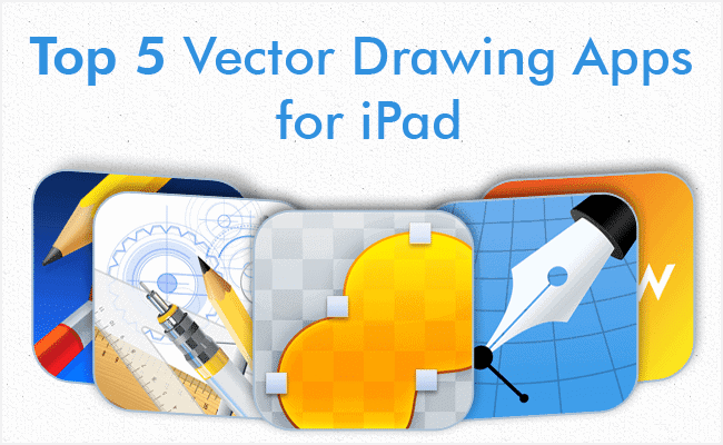 Top 5 Vector Apps for iPad